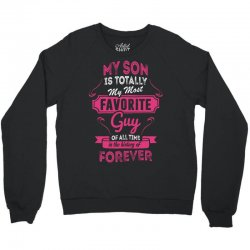 My Son Is Totally My Most Favorite Guy Crewneck Sweatshirt | Artistshot