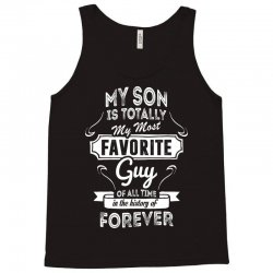 My Son Is Totally My Most Favorite Guy Tank Top | Artistshot