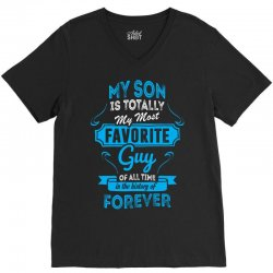 My Son Is Totally My Most Favorite Guy V-Neck Tee | Artistshot
