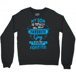 My Son Is Totally My Most Favorite Guy Crewneck Sweatshirt | Artistshot