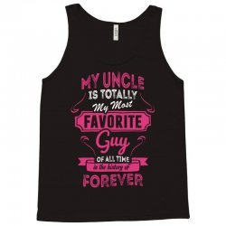 My Uncle Is Totally My Most Favorite Guy Tank Top | Artistshot