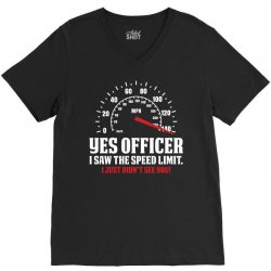 Yes Officer I Saw The Speed Limit, I Just Didn't See you V-Neck Tee | Artistshot
