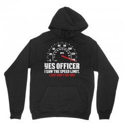 Yes Officer I Saw The Speed Limit, I Just Didn't See you Unisex Hoodie | Artistshot