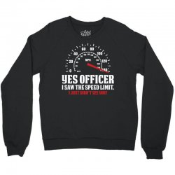 Yes Officer I Saw The Speed Limit, I Just Didn't See you Crewneck Sweatshirt | Artistshot