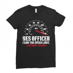 Yes Officer I Saw The Speed Limit, I Just Didn't See you Ladies Fitted T-Shirt | Artistshot