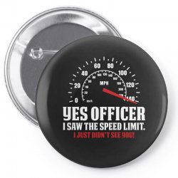 Yes Officer I Saw The Speed Limit, I Just Didn't See you Pin-back button | Artistshot