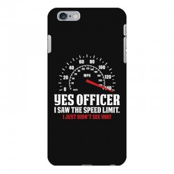 Yes Officer I Saw The Speed Limit, I Just Didn't See you iPhone 6 Plus/6s Plus Case | Artistshot