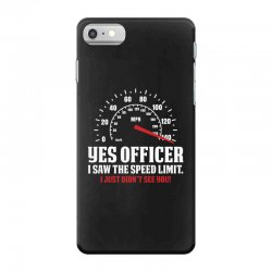 Yes Officer I Saw The Speed Limit, I Just Didn't See you iPhone 7 Case | Artistshot