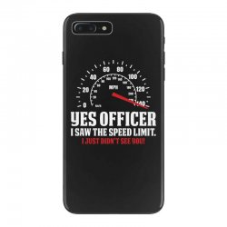 Yes Officer I Saw The Speed Limit, I Just Didn't See you iPhone 7 Plus Case | Artistshot
