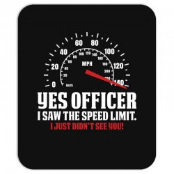 Yes Officer I Saw The Speed Limit, I Just Didn't See you Mousepad | Artistshot