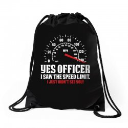 Yes Officer I Saw The Speed Limit, I Just Didn't See you Drawstring Bags | Artistshot