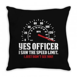 Yes Officer I Saw The Speed Limit, I Just Didn't See you Throw Pillow | Artistshot