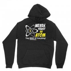Never Trust An Atom They Make Up Everything Unisex Hoodie | Artistshot