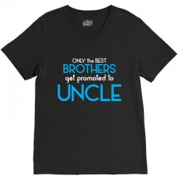Only The Best Brothers Get Promoted To Uncle V-Neck Tee | Artistshot