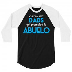 Only The Best Dads Get Promoted To Abuelo 3/4 Sleeve Shirt | Artistshot