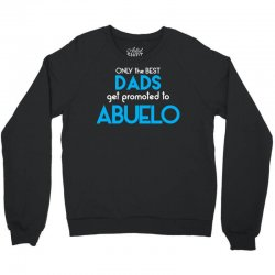 Only The Best Dads Get Promoted To Abuelo Crewneck Sweatshirt | Artistshot