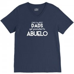 Only The Best Dads Get Promoted To Abuelo V-Neck Tee | Artistshot