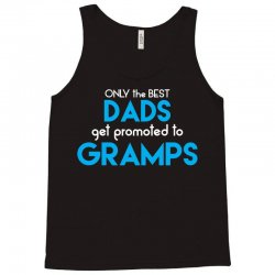 Only the best Dads Get Promoted to Gramps Tank Top | Artistshot