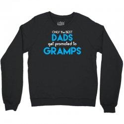 Only the best Dads Get Promoted to Gramps Crewneck Sweatshirt | Artistshot