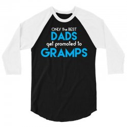 Only the best Dads Get Promoted to Gramps 3/4 Sleeve Shirt | Artistshot