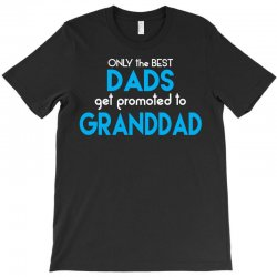 Only the best Dads Get Promoted to Granddad T-Shirt | Artistshot