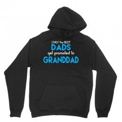 Only the best Dads Get Promoted to Granddad Unisex Hoodie | Artistshot