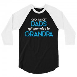 Only the best Dads Get Promoted to Grandpa 3/4 Sleeve Shirt | Artistshot