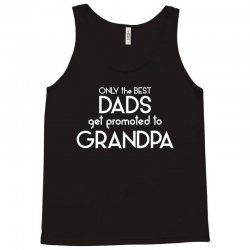 Only the best Dads Get Promoted to Grandpa Tank Top | Artistshot