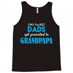 Only the best Dads Get Promoted to Grandpapa Tank Top | Artistshot