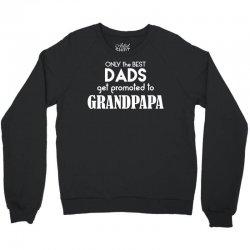 Only the best Dads Get Promoted to Grandpapa Crewneck Sweatshirt   Artistshot