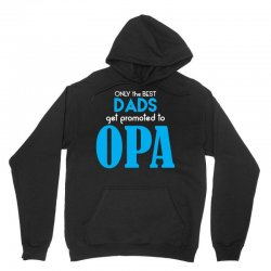 Only the best Dads Get Promoted to Opa Unisex Hoodie | Artistshot