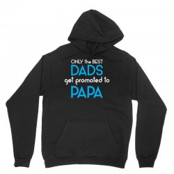 Only the best Dads Get Promoted to Papa Unisex Hoodie   Artistshot