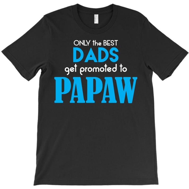 Only The Best Dads Get Promoted To Papaw T-shirt | Artistshot