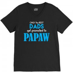 Only the best Dads Get Promoted to Papaw V-Neck Tee | Artistshot