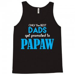 Only the best Dads Get Promoted to Papaw Tank Top | Artistshot