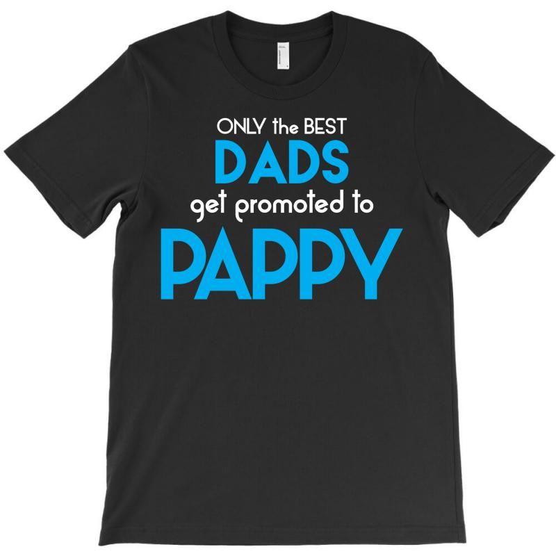 Only The Best Dads Get Promoted To Pappy T-shirt | Artistshot