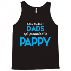 Only the best Dads Get Promoted to Pappy Tank Top | Artistshot