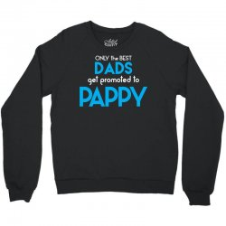 Only the best Dads Get Promoted to Pappy Crewneck Sweatshirt | Artistshot