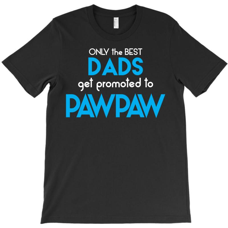 Only The Best Dads Get Promoted To Pawpaw T-shirt | Artistshot