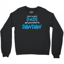 Only the best Dads Get Promoted to Pawpaw Crewneck Sweatshirt | Artistshot