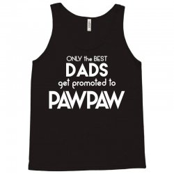 Only the best Dads Get Promoted to Pawpaw Tank Top | Artistshot
