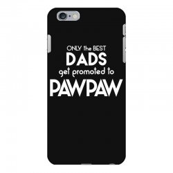 Only the best Dads Get Promoted to Pawpaw iPhone 6 Plus/6s Plus Case | Artistshot