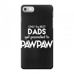 Only the best Dads Get Promoted to Pawpaw iPhone 7 Case | Artistshot