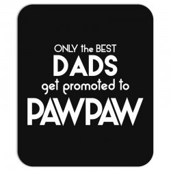 Only the best Dads Get Promoted to Pawpaw Mousepad | Artistshot