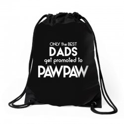 Only the best Dads Get Promoted to Pawpaw Drawstring Bags | Artistshot