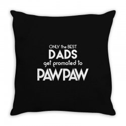 Only the best Dads Get Promoted to Pawpaw Throw Pillow | Artistshot