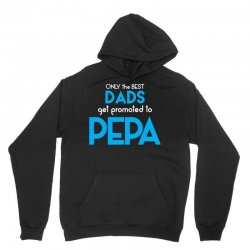 Only the best Dads Get Promoted to Pepa Unisex Hoodie | Artistshot