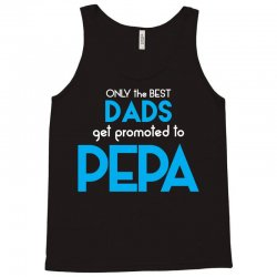 Only the best Dads Get Promoted to Pepa Tank Top | Artistshot