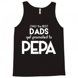 Only the best Dads Get Promoted to Pepa Tank Top   Artistshot