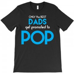 Only the best Dads Get Promoted to Pop T-Shirt | Artistshot